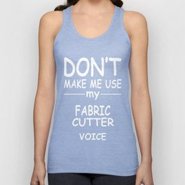 FABRIC-CUTTER-tshirt,-my-FABRIC-CUTTER-voice Unisex Tank Top