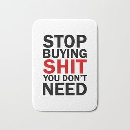 Stop Buying Shit You Don't Need Bath Mat