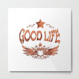 Good life (r) Metal Print