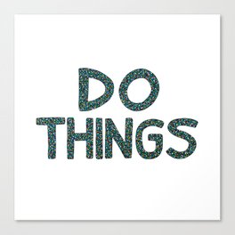 Do Things Canvas Print
