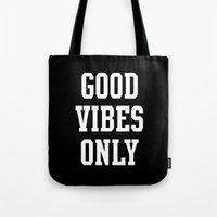 good vibes only Tote Bags featuring Good Vibes Only by Deadly Designer