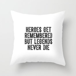 Heroes Get Remembered but Legends Never Die - Black Throw Pillow