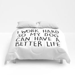 I WORK HARD SO MY DOG CAN HAVE A BETTER LIFE Comforters