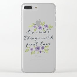 Do Small Things with Great Love Clear iPhone Case