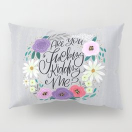 Pretty Sweary 2.0: Are You Fucking Kidding Me? Pillow Sham