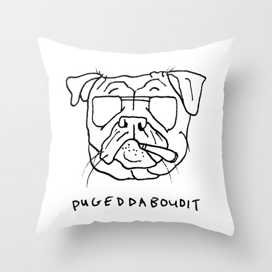 Pugeddaboudit Throw Pillow