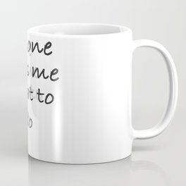 no one tells me what to do Coffee Mug
