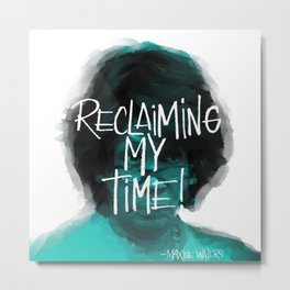 Reclaiming my time Metal Print