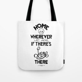 Home is wherever we are if there's love there too. Tote Bag