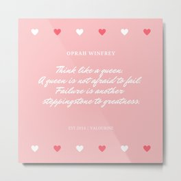 Oprah Quote | Think like a queen.   A queen is not afraid to fail. Metal Print