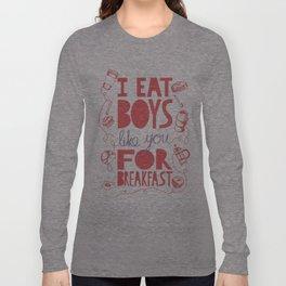 I Eat Boys Like You for Breakfast Long Sleeve T-shirt