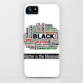 Matter Is The Minimum / Black Women Men Lives Justice Quote design iPhone Case