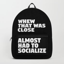 Whew That Was Close Almost Had To Socialize (Black & White) Backpack