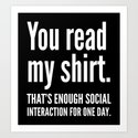 You read my shirt. That's enough social interaction for one day. (Black & White) by creativeangel