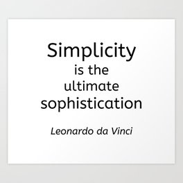 Simplicity is the ultimate sophistication - Leonardo de Vinci Art Print
