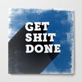 Get Shit Done Blue Metal Print