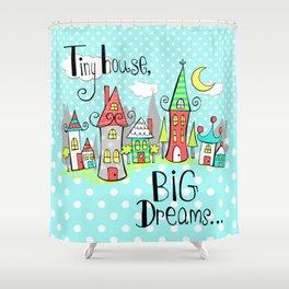 Tiny House, BIG Dreams Shower Curtain