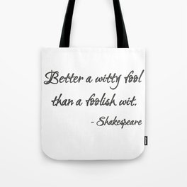 Better a Witty Fool Tote Bag