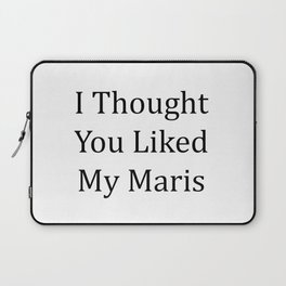I Thought You Liked My Maris - Black Text Laptop Sleeve