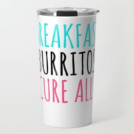 Breakfast Burritos Cure All  3 Travel Mug