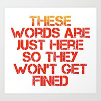 These Words Are Just Here So They Won't Get Fined Art Print