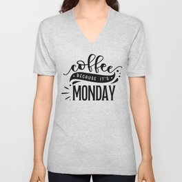Coffee because it's Monday - Funny hand drawn quotes illustration. Funny humor. Life sayings.  Unisex V-Neck