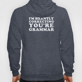 I'm Silently Correcting You're Grammar Hoody