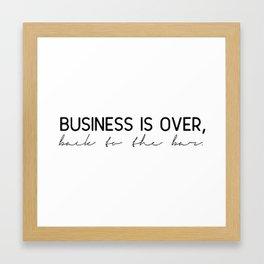 Business is over, back to the bar. Framed Art Print