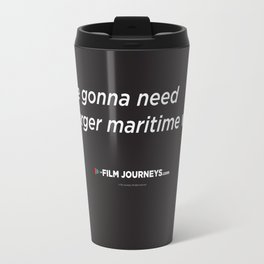 FIlm Journeys Misquotes: We're Gonna Need A Larger Maritime Vessel Travel Mug
