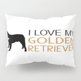 I Love My Golden Retriever Pillow Sham