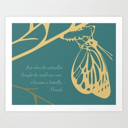 Just when the caterpillar thought the world was over, it became a butterfly. (Teal) Art Print