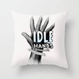 idle hands Throw Pillow
