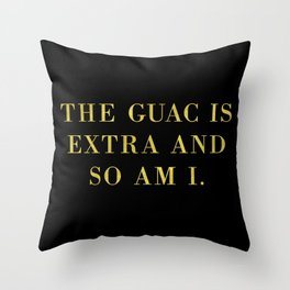 The Guac Is Extra Throw Pillow