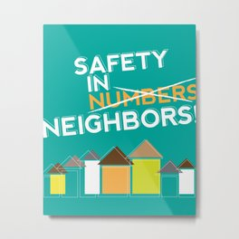 Safety in Neighbors! Metal Print