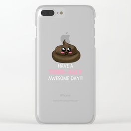 Have A Turd ally Awesome Day Cute Poop Pun Clear iPhone Case