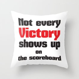 Not every victory shows up on the scoreboard Throw Pillow