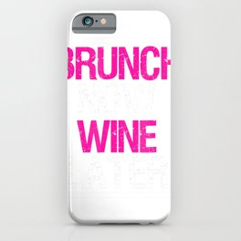 Brunch Now Wine Later Funny Brunch Squad T-Shirt iPhone Case