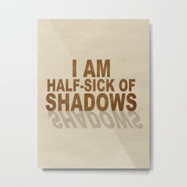 Half Sick of Shadows Metal Print