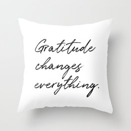 Gratitude Changes Everything Throw Pillow