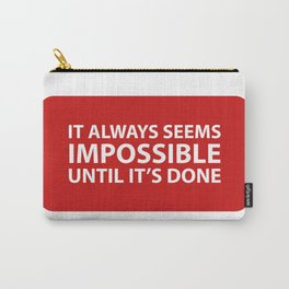 It always seems impossible until it's done Carry-All Pouch