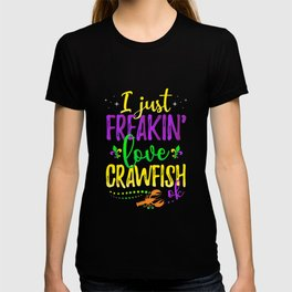 I Just Freakin Love Crawfish Mardi Gras Party T-shirt