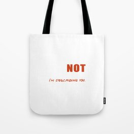 Im Not Insulting You Im Describing You Tote Bag