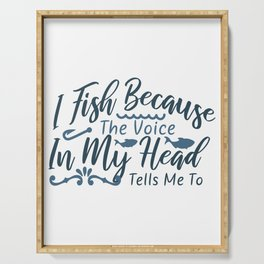 I fish Because the voice in my head tells me to Serving Tray