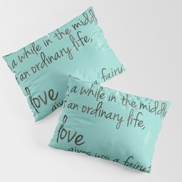 Love gives you a fairytale Pillow Sham