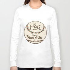 The Future Ain't What It Used To Be Long Sleeve T-shirt