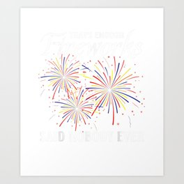 That's Enough Fireworks Said Nobody Ever Fourth of July Gift T-Shirt Art Print
