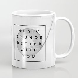 Music Sounds Better With You Coffee Mug