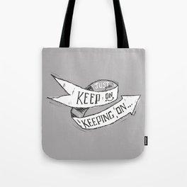 Keep On Keeping On Tote Bag