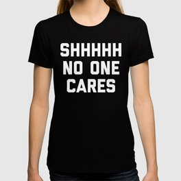 No One Cares Funny Quote T-shirt