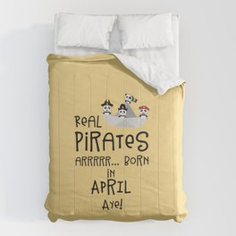 Real Pirates are born in APRIL T-Shirt Dez8w Comforters